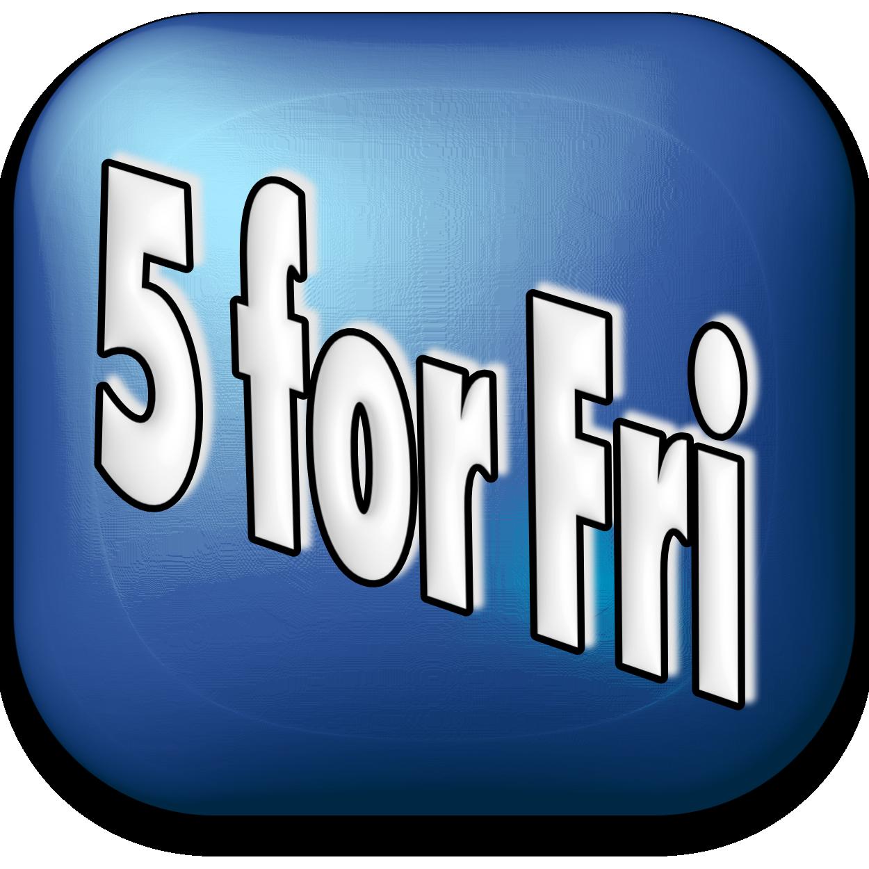 5 for Fri
